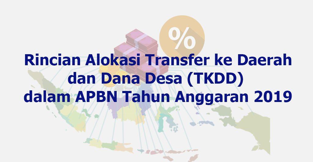 Rincian Alokasi TKDD APBN 2019